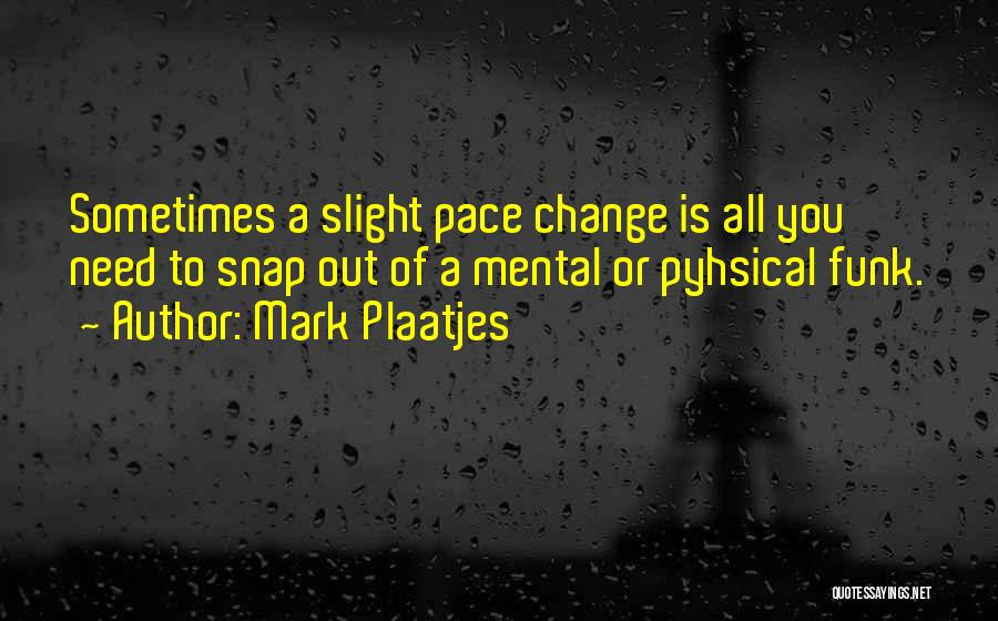 Snap Out Of Quotes By Mark Plaatjes