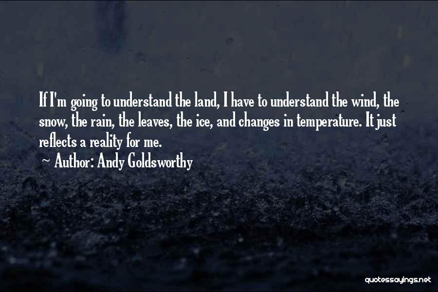 Snow Land Quotes By Andy Goldsworthy