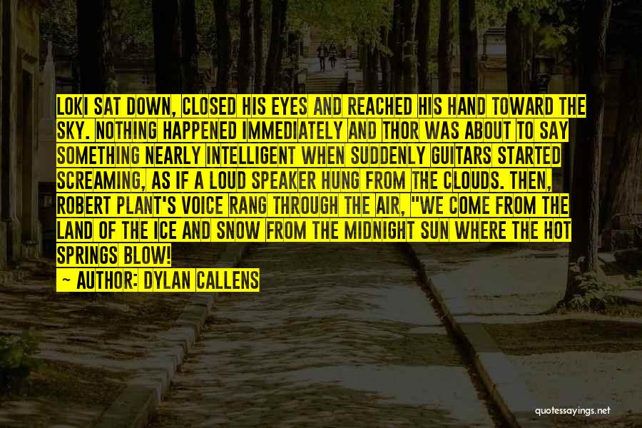Snow Land Quotes By Dylan Callens