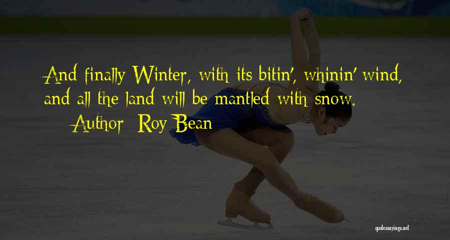 Snow Land Quotes By Roy Bean