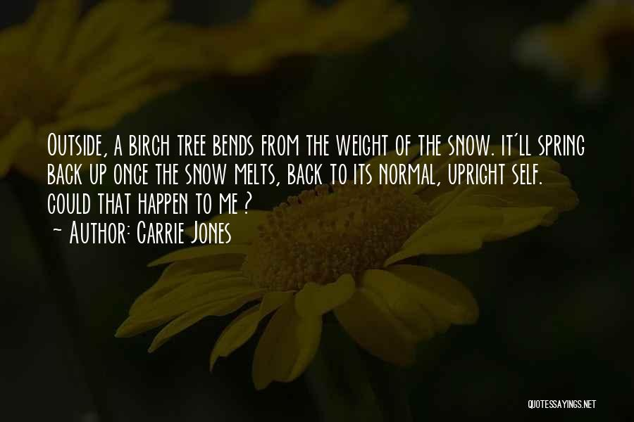 Snow Melts Quotes By Carrie Jones