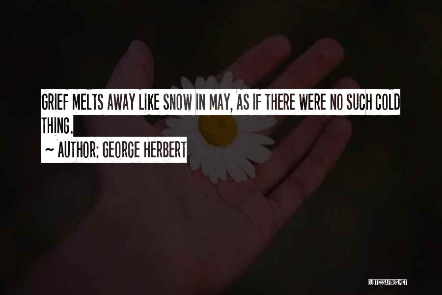 Snow Melts Quotes By George Herbert