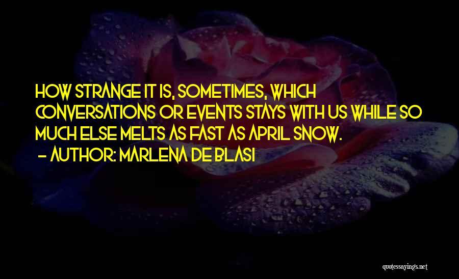 Snow Melts Quotes By Marlena De Blasi