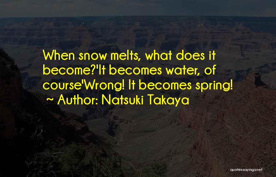 Snow Melts Quotes By Natsuki Takaya