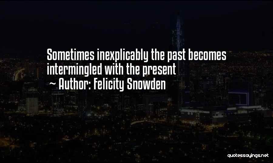 Snowden Quotes By Felicity Snowden