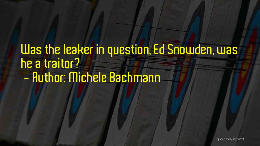 Snowden Quotes By Michele Bachmann