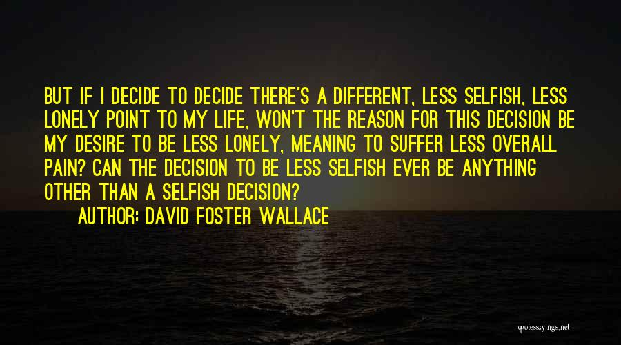 So Lonely Without You Quotes By David Foster Wallace