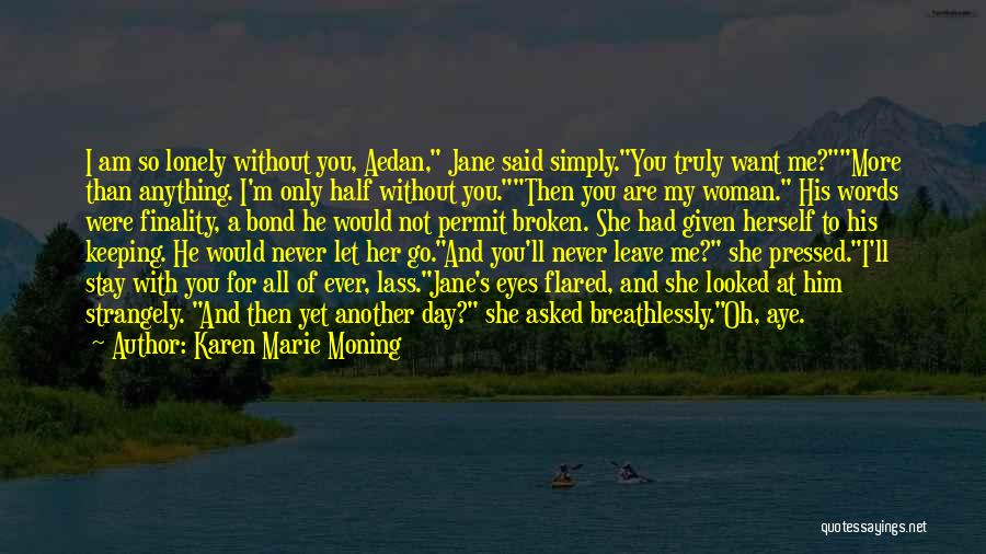 So Lonely Without You Quotes By Karen Marie Moning