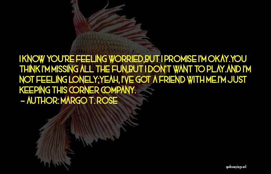 So Lonely Without You Quotes By Margo T. Rose