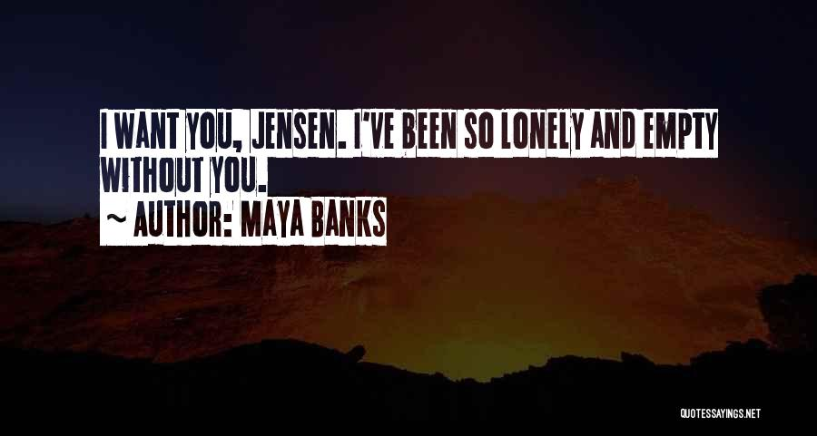 So Lonely Without You Quotes By Maya Banks