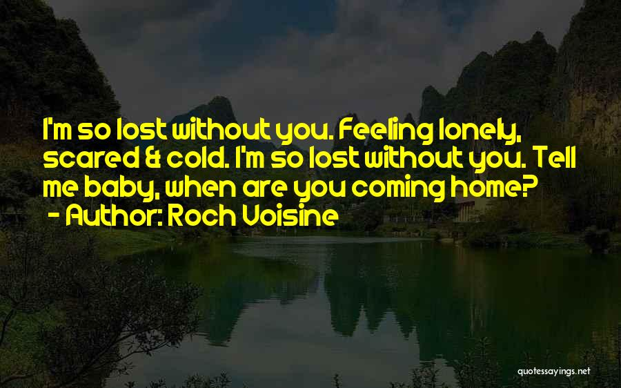 So Lonely Without You Quotes By Roch Voisine