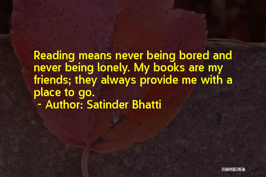 So Lonely Without You Quotes By Satinder Bhatti