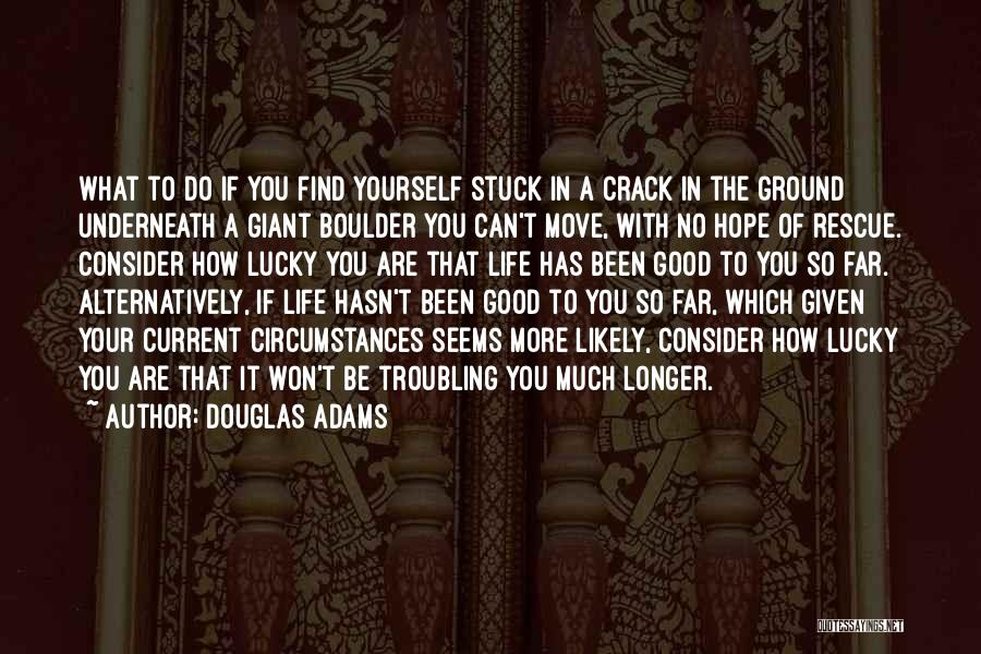 So Lucky To Find You Quotes By Douglas Adams