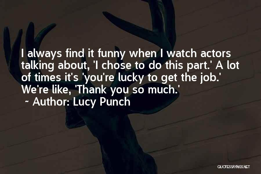 So Lucky To Find You Quotes By Lucy Punch