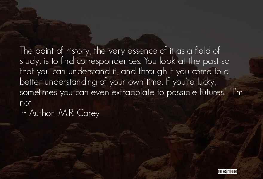 So Lucky To Find You Quotes By M.R. Carey