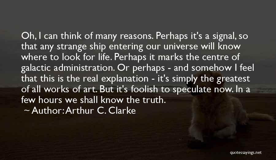 So Many Reasons Quotes By Arthur C. Clarke