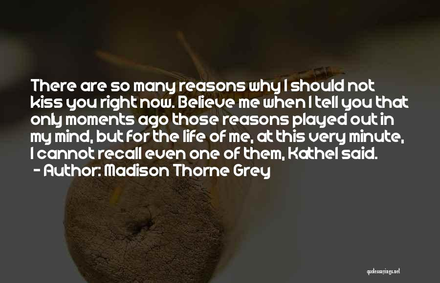 So Many Reasons Quotes By Madison Thorne Grey