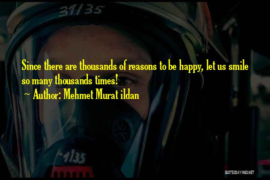 So Many Reasons Quotes By Mehmet Murat Ildan