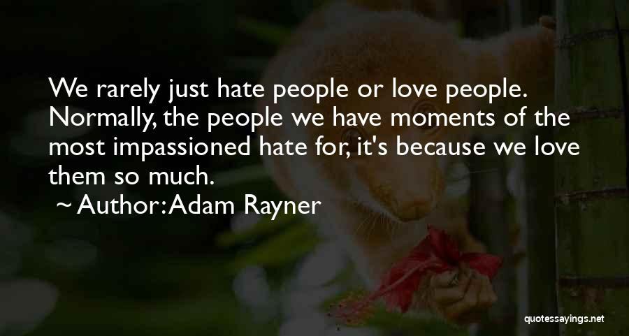 So Much Hate Quotes By Adam Rayner