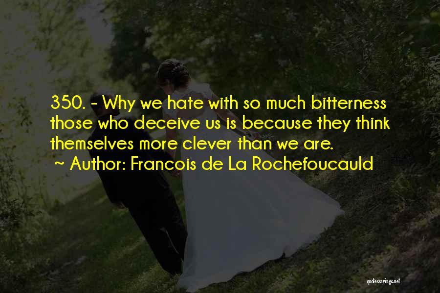 So Much Hate Quotes By Francois De La Rochefoucauld
