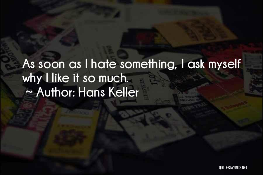 So Much Hate Quotes By Hans Keller