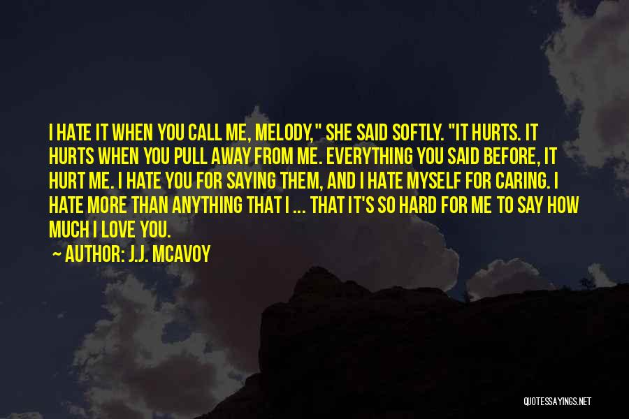 So Much Hate Quotes By J.J. McAvoy