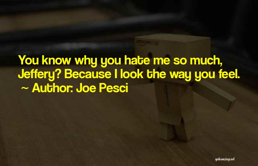 So Much Hate Quotes By Joe Pesci