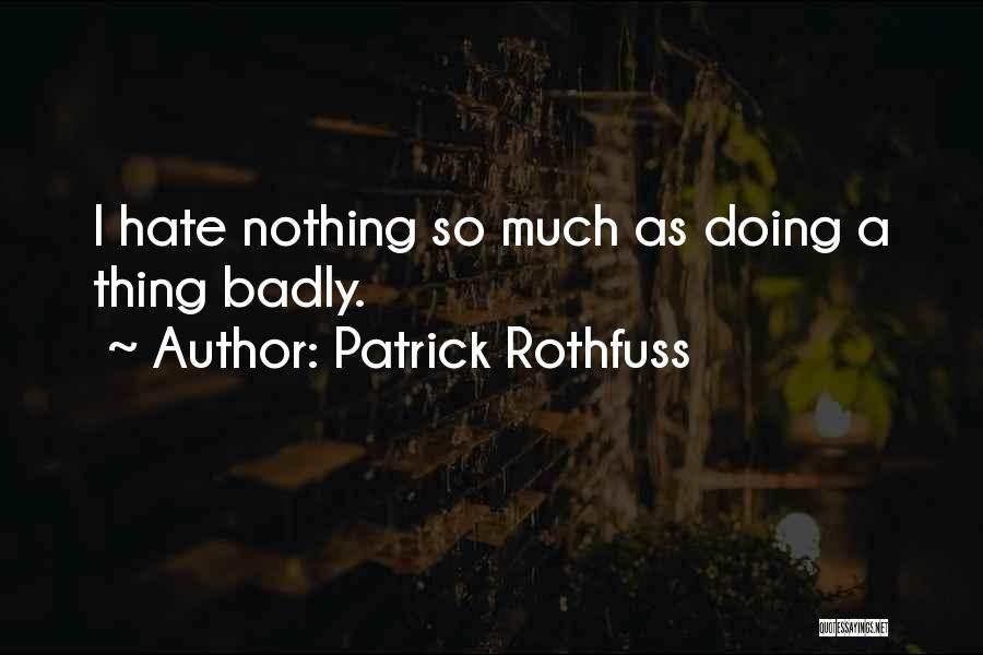 So Much Hate Quotes By Patrick Rothfuss