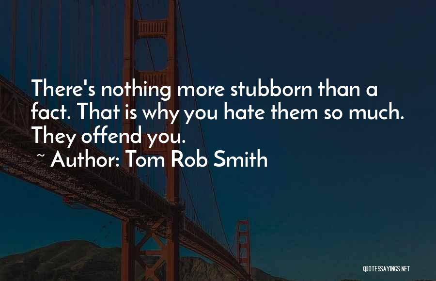 So Much Hate Quotes By Tom Rob Smith