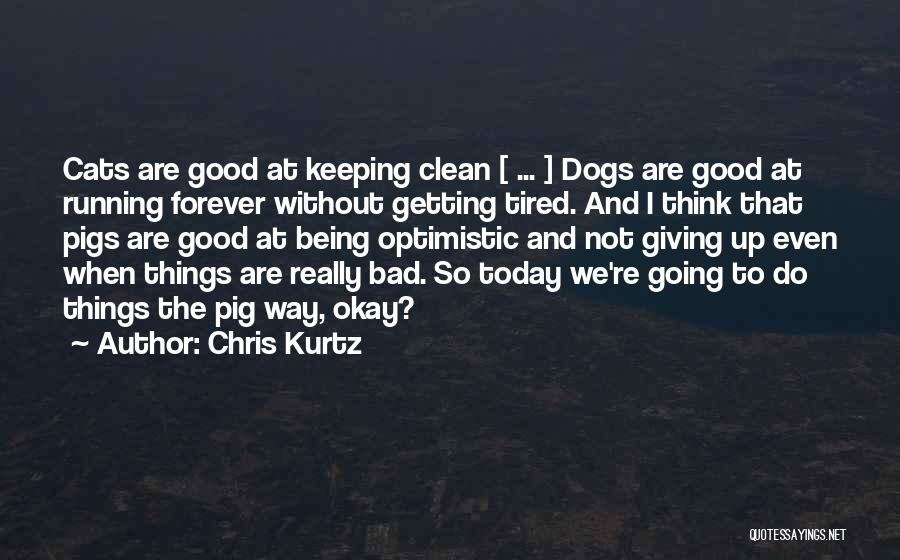 So Tired Today Quotes By Chris Kurtz
