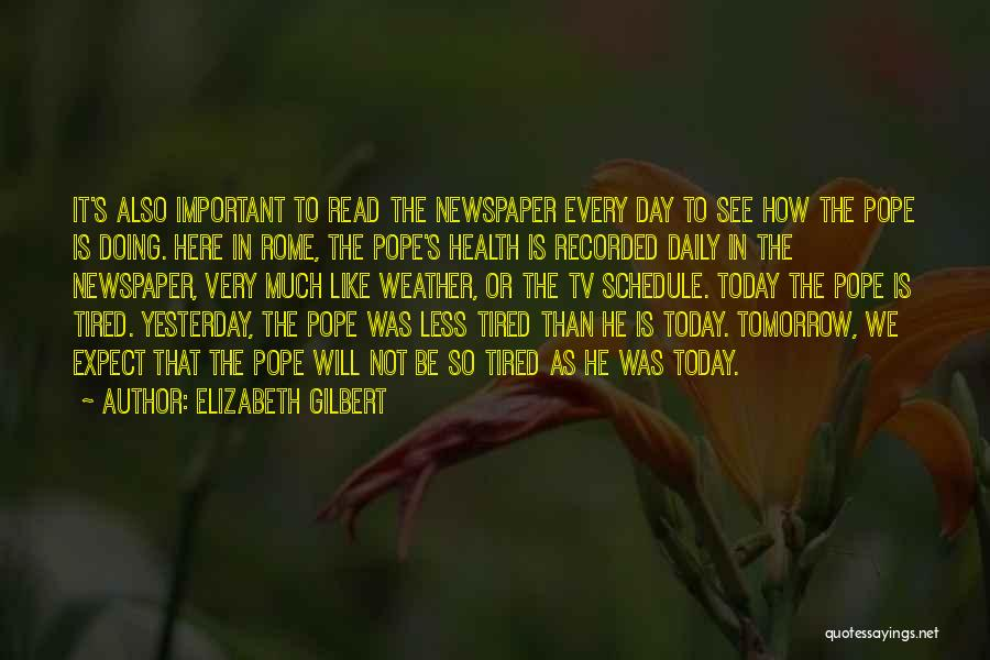 So Tired Today Quotes By Elizabeth Gilbert