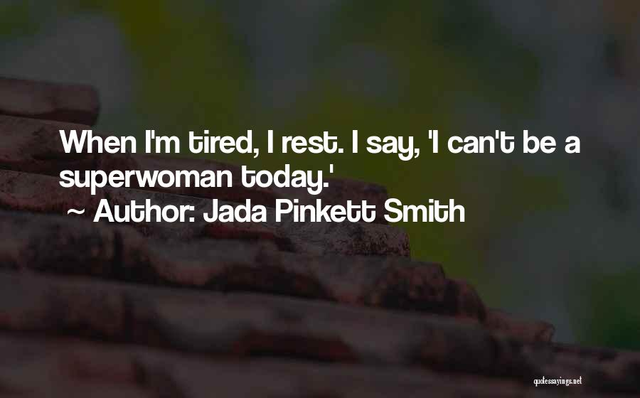 So Tired Today Quotes By Jada Pinkett Smith