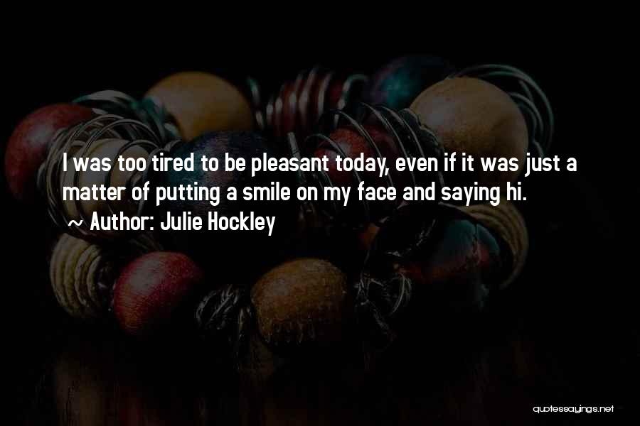 So Tired Today Quotes By Julie Hockley
