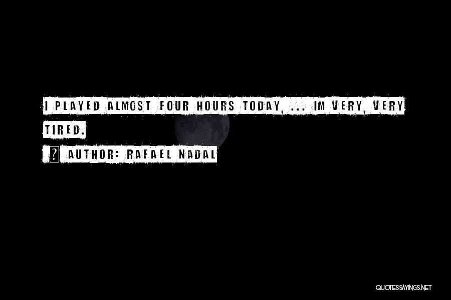 So Tired Today Quotes By Rafael Nadal