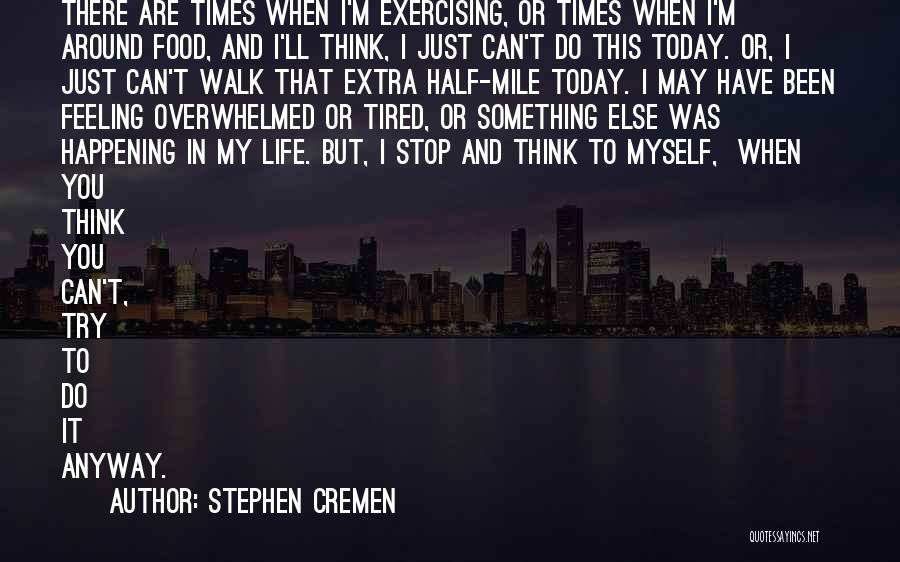 So Tired Today Quotes By Stephen Cremen