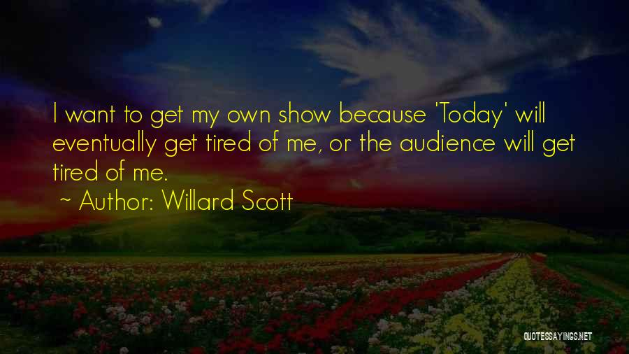 So Tired Today Quotes By Willard Scott
