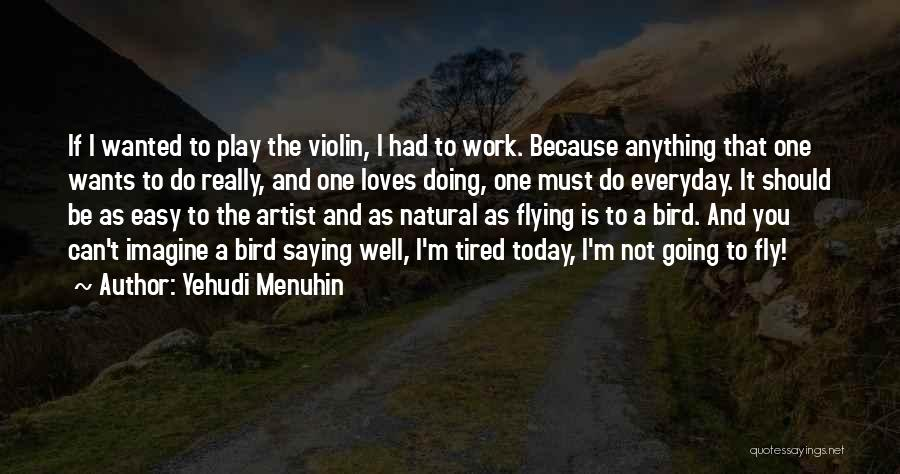 So Tired Today Quotes By Yehudi Menuhin
