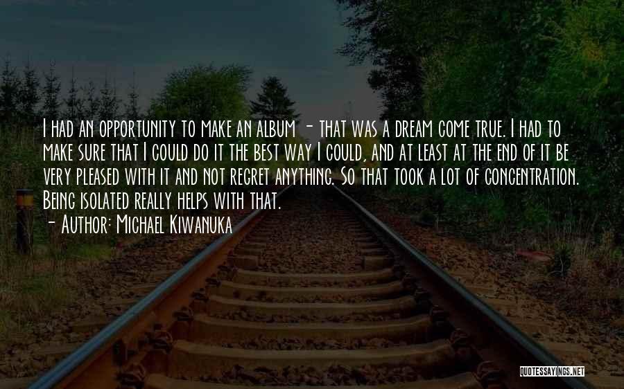 So Very True Quotes By Michael Kiwanuka