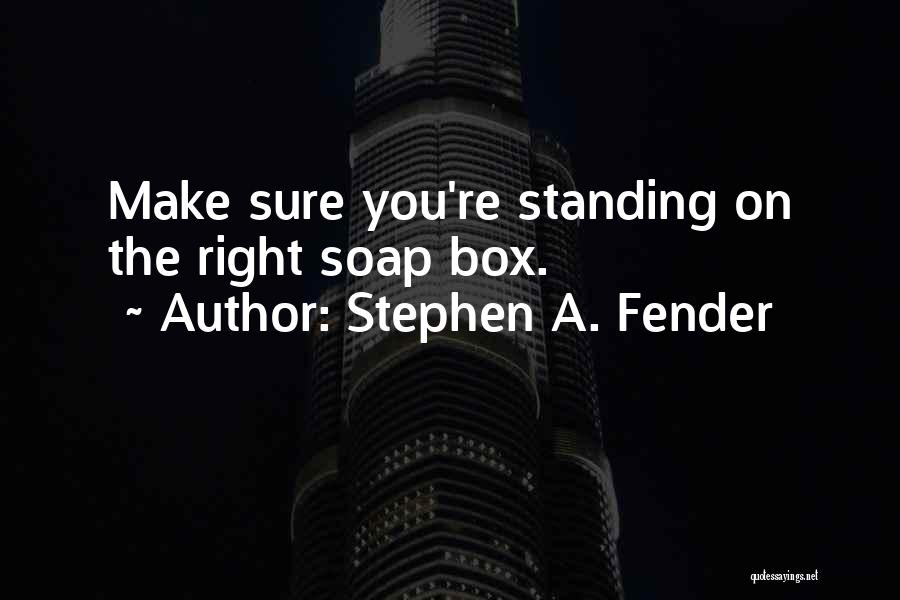 Soap Box Quotes By Stephen A. Fender