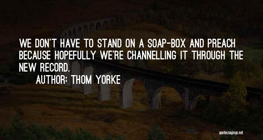 Soap Box Quotes By Thom Yorke