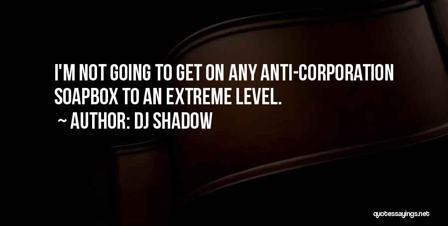Soapbox Quotes By DJ Shadow
