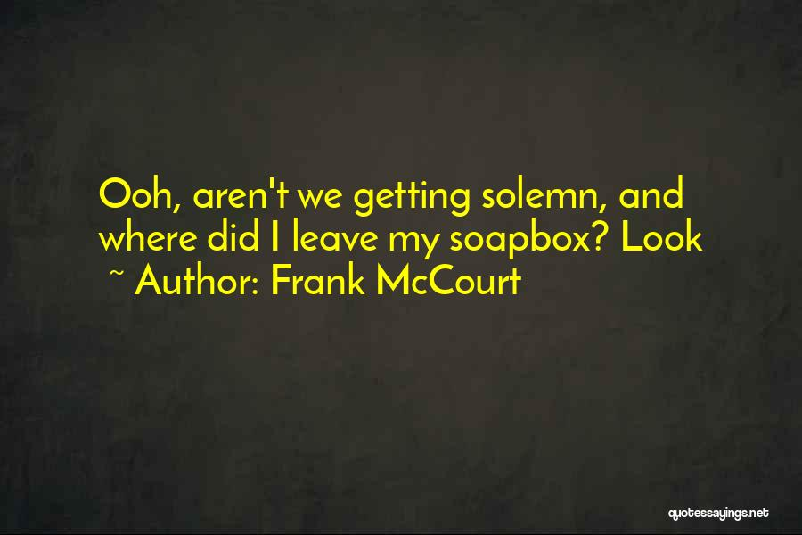 Soapbox Quotes By Frank McCourt