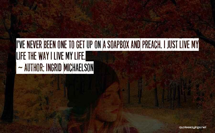 Soapbox Quotes By Ingrid Michaelson