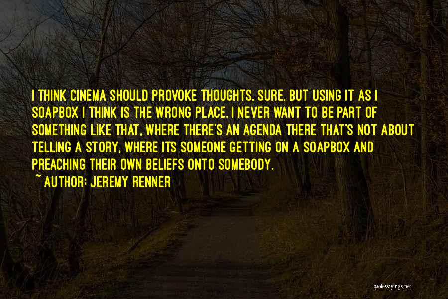 Soapbox Quotes By Jeremy Renner
