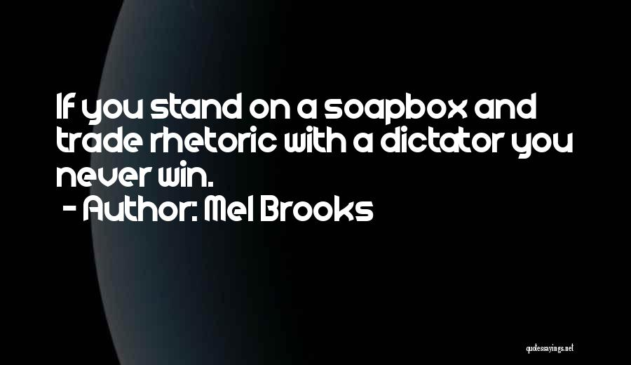Soapbox Quotes By Mel Brooks