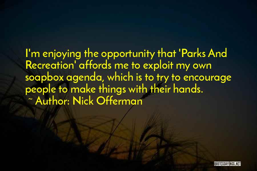 Soapbox Quotes By Nick Offerman