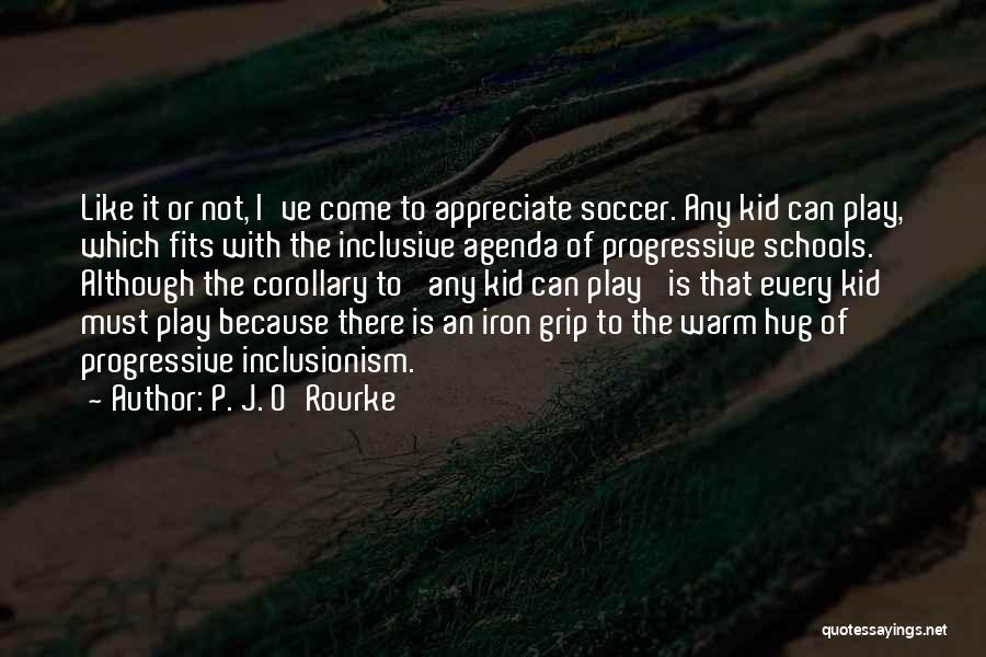 Soccer Warm Up Quotes By P. J. O'Rourke