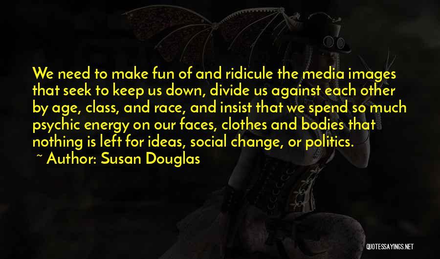 Social Divide Quotes By Susan Douglas