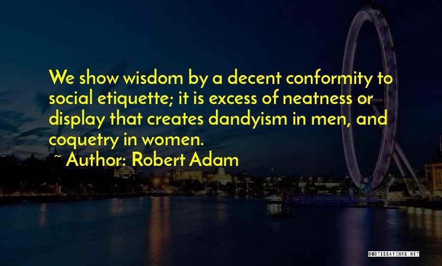 Social Etiquette Quotes By Robert Adam