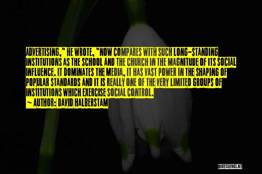 Social Media Influence Quotes By David Halberstam